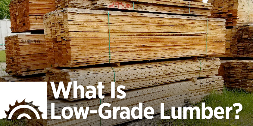 What Is Low Grade Lumber