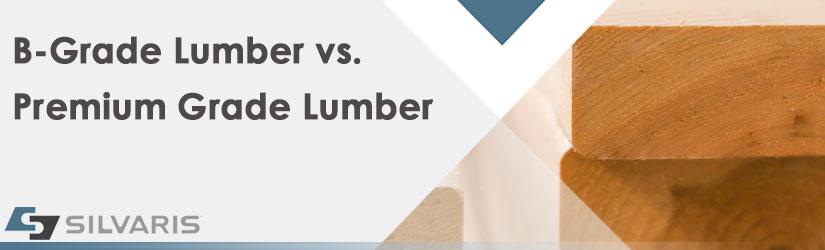 B-Grade Lumber vs Premium Grade Lumber